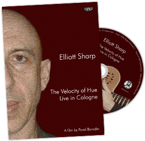 Elliott Sharp – The Velocity of Hue. Live in Cologne DVD